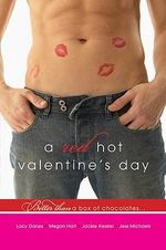 A Red Hot Valentine's Day : Torn Desires / Get There / Hell Is Where the Heart Is / By Valentine's Day - Lacy Danes