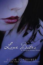 Love Bites : Vampire Kisses Series : Book 7 - Ellen Schreiber