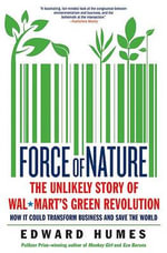 Force of Nature : How Wal-Mart Started a Green Business Revolution - and Why it Might Save the World - Edward Humes