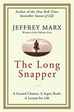 The Long Snapper : A Second Chance, a Super Bowl, a Lesson for Life - Jeffrey Marx