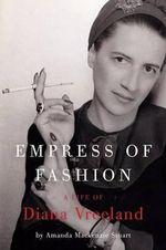 Empress of Fashion : A Life of Diana Vreeland - Amanda MacKenzie Stuart