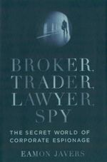 Broker, Trader, Lawyer, Spy : The Secret World of Corporate Espionage - Eamon Javers