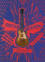 Guitar Heaven : The Most Famous Guitars to Electrify Our World - Neville Marten