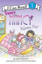 Fancy Nancy : Pajama Day : I Can Read Series : Level 1 - Jane O'Connor