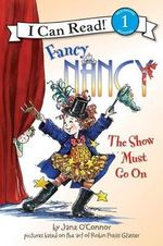 Fancy Nancy : The Show Must Go On : I Can Read Series : Level 1 - Jane O'Connor