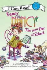 Fancy Nancy : The 100th Day of School : I Can Read Series : Level 1 - Jane O'Connor