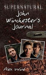 Supernatural : John Winchester's Journal - Alex Irvine