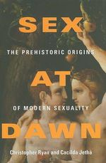 Sex at Dawn : The Prehistoric Origins of Modern Sexuality - Cacilda Jetha