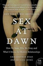 Sex at Dawn : How We Mate, Why We Stray, and What it Means for Modern Relationships - Christopher Ryan