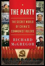 The Party : The Secret World of China's Communist Rulers - Richard McGregor