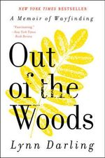 Out of the Woods : A Memoir of Wayfinding - Lynn Darling