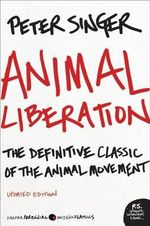Animal Liberation : The Definitive Classic of the Animal Movement - Peter Singer