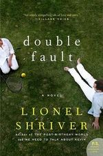 Double Fault : A Novel - Lionel Shriver