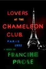 Lovers at the Chameleon Club : Paris, 1932 - Francine Prose