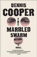 The Marbled Swarm : A Novel - Dennis Cooper