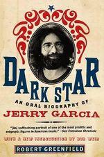 Dark Star : An Oral Biography of Jerry Garcia - Robert Greenfield