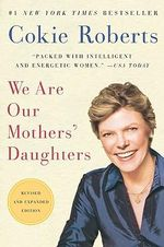 We Are Our Mothers' Daughters : . - Cokie Roberts