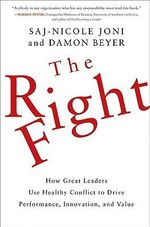 The Right Fight : How Great Leaders Use Healthy Conflict to Drive Performance, Innovation, and Value - Saj-nicole A. Joni