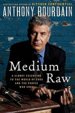 Medium Raw: A Bloody Valentine to the World of Food and the People Who Cook :  A Bloody Valentine to the World of Food and the People Who Cook - Anthony Bourdain