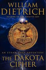 The Dakota Cipher : An Ethan Gage Adventure - William Dietrich