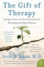 The Gift of Therapy : An Open Letter to a New Generation of Therapists and Their Patients - Irvin D Yalom