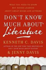 Don't Know Much about Literature : What You Need to Know But Never Learned about Great Books and Authors - Kenneth C Davis