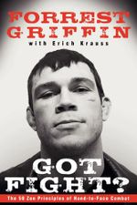 Got Fight?  : The 50 Zen Principles of Hand-to-Face Combat - Forrest Griffin
