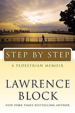 Step by Step : A Pedestrian Memoir - Lawrence Block