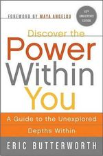 Discover the Power Within You : A Guide to the Unexplored Depths Within - Eric Butterworth