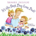 It's the Best Day Ever, Dad! - Brooke Shields