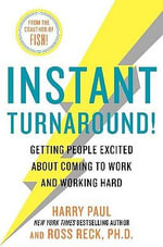 Instant Turnaround! : Getting People Excited about Coming to Work and Working Hard - Harry Paul