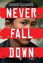 Never Fall Down : National Book Award Finalist  - Patricia McCormick