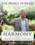 Harmony :  A New Way of Looking at Our World - Charles HRH The Prince of Wales