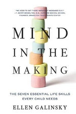 Mind in the Making : The Seven Essential Skills Every Child Must Learn--Breakthrough Research Every Parent Should Know - Ellen Galinsky