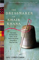 The Dressmaker of Khair Khana :  Five Sisters, One Remarkable Family, and the Woman Who Riskefive Sisters, One Remarkable - Gayle Tzemach Lemmon