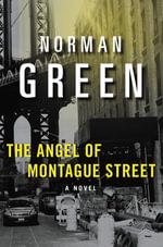 The Angel of Montague Street : A Novel - Norman Green
