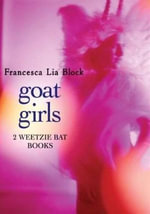 Goat Girls : Witch Baby and Cherokee Bat and the Goat Guys - Francesca Lia Block
