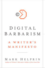 Digital Barbarism : Electronic Culture Versus Literature and Civilization - Mark Helprin