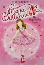 The Magic Ballet Shoes : Magic Ballerina Series : Book 1 - Darcey Bussell