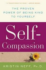 Self-Compassion : The Proven Power of Being Kind to Yourself - Kristin Neff