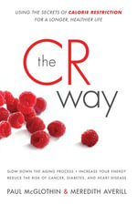 The CR Way : Using the Secrets of Calorie Restriction for a Longer, Healthier Life - Paul McGlothin