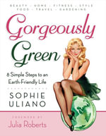 Gorgeously Green : 8 Simple Steps to an Earth-Friendly Life - Sophie Uliano