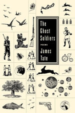 The Ghost Soldiers : Poems - James Tate