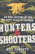 Hunters & Shooters : An Oral History of the U.S. Navy SEALs in Vietnam - Bill Fawcett