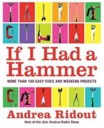 If I Had a Hammer : More Than 100 Easy Fixes and Weekend Projects - Andrea Ridout