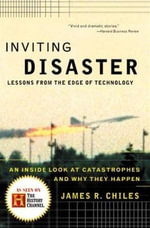 Inviting Disaster : Lessons From the Edge of Technology - James R. Chiles