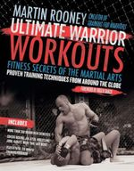 Ultimate Warrior Workouts (Training for Warriors) : Fitness Secrets of the Martial Arts - Martin Rooney