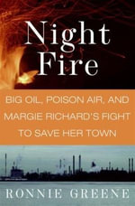 Night Fire : Big Oil, Poison Air, and Margie Richard's Fight to Save Her Town - Ronnie Greene