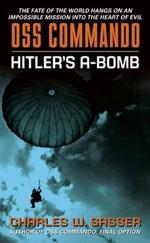 OSS Commando : Hitler's A-Bomb - Charles Sasser