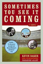 Sometimes You See It Coming : A Novel - Kevin Baker